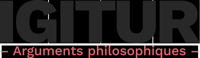 IGITUR – Arguments philosophiques